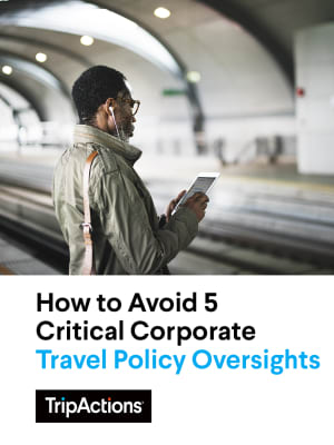 How to Avoid 5 Critical Corporate Travel Policy Oversights