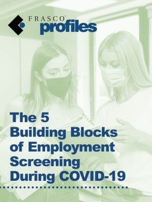 The 5 Building Blocks of Employment Screening During COVID-19