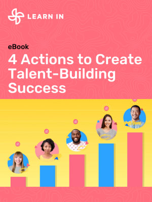 4 Actions to Create Talent-Building Success