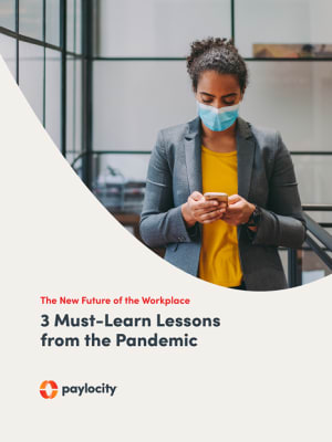 The New Future of the Workplace: 3 Must-Learn Lessons from the Pandemic